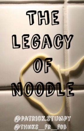 The Legacy of Noodle by NoodleFic