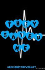 They Saved Me (Grey's Anatomy Fanfiction) by greysanatomyweasley
