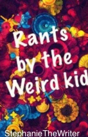 Rants by the Weird Kid by StephanieTheWriter