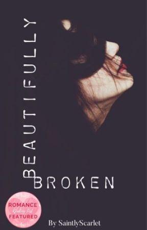Beautifully Broken #Wattys2015 by SaintlyScarlet