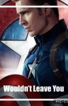 Wouldn't Leave You (A Captain America Fan fiction) cover