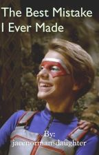 The best mistake I ever made by jacenormansdaughter