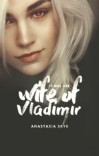 Wife of Vladimir   Book One   by the_mariest_marie