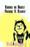 Kuroko no Basket (Various X Reader)[UNDER EDITING] cover