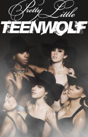 Pretty Little Teen Wolf - (Love. Be afraid) Fifth Harmony/You *MAJOR EDITING* by MoistJauregui