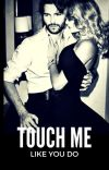 Touch me like you do cover