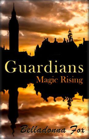Guardians Book One - Magic Rising by belladonnafox