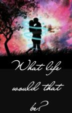 What Life Would That Be? (Markiplier x Reader) by InnasaurXD