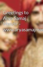Greetings to Arya Samaj Mandir - www.aryasamajmandir.net by aryasamajmandir