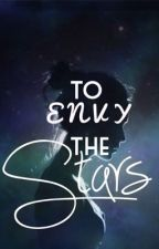 To Envy the Stars by lost-in-my-thought