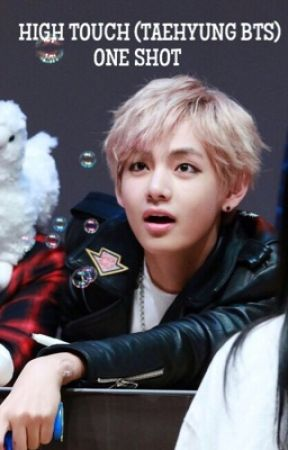 High Touch (Taehyung BTS) One Shot by slaymeyoongi