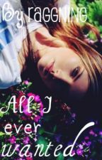 All I Ever Wanted by Raggning