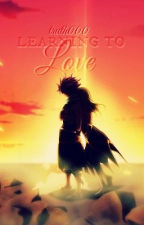 Learning to Love {NEW FAIRY TAIL NALU FAN-FICTION!!!!!!!!} by truth000