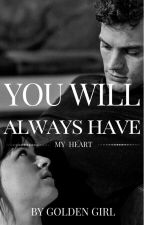 You Will Always Have My Heart by Gold3nGirl