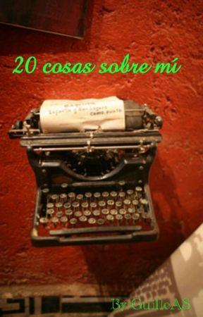 -20 cosas sobre mí- by GuilleAS