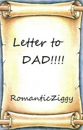 Letter to DAD !!!! by RomanticZiggy