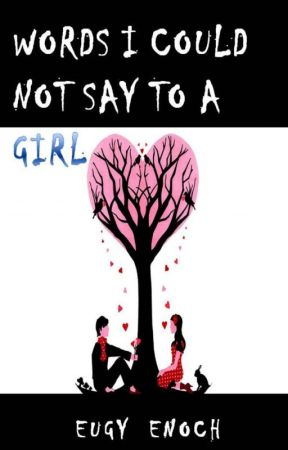 Words I Could Not Say to a Girl by eugyenoch