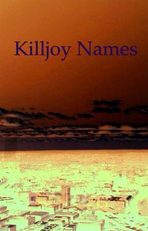 Killjoy Names by noorangejuice