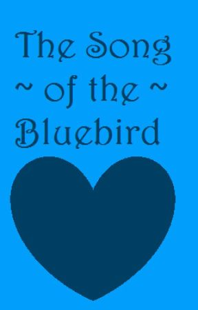 The Song of the Bluebird by awesomegirl123456789
