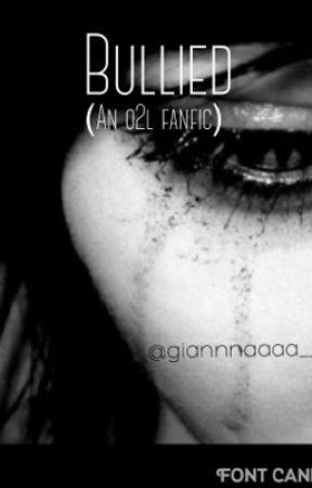 Bullied (an o2l fanfiction) by giannnaaaa____