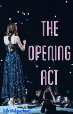 The Opening Act (H.S) {Completed - Editing} by littlebitofyourheart