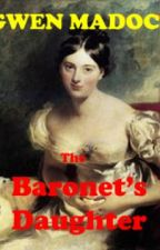 THE BARONET'S DAUGHTER by GwenMadoc