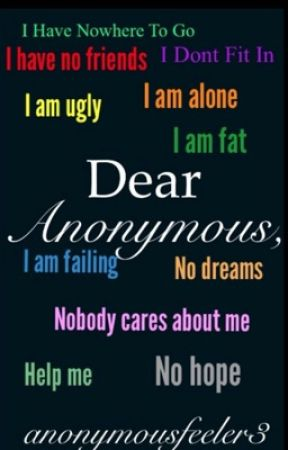 Dear Anonymous, by anonymousfeeler3