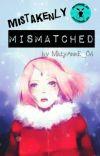✔ Mistakenly Mismatched [A SasuSaku Short Story] cover
