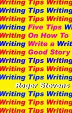 Five Tips on How to Write a Good Story by RogerStevens