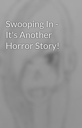 Swooping In - It's Another Horror Story! by DefinitelyNotNedoJK