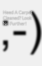 Need A Carpet Cleaned? Look No Further! by emmitt5goal