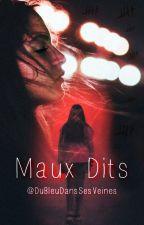 MAUX DITS par DuBleuDansSesVeines