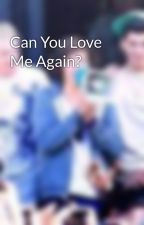 Can You Love Me Again? by allboutuss