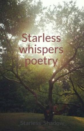 Starless whispers poetry by _Starless_Shadow_