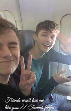 Friends won't love me like you // Tronnor fanfic by kethanyxtronnor