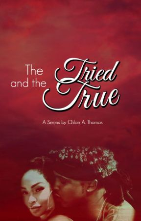 The Tried and The True(August Alsina) (WLAD) Trilogy The Third Chapter by TheSilentGenie-Us