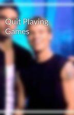 Quit Playing Games by Millenniumgirl