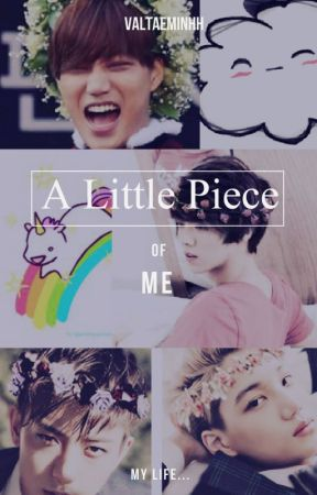 A Little Piece Of Me by ValTaeminHH