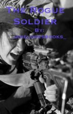 The Rogue Soldier (COMPLETED) by janelovesbooks_