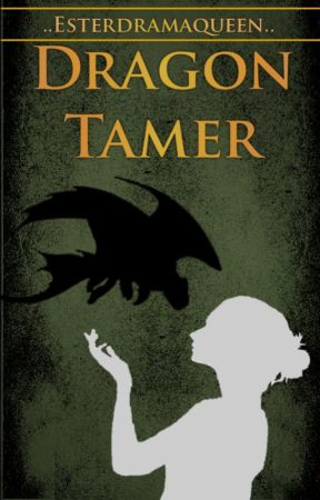 Dragon Tamer - Book 1 by EstherDramaqueen