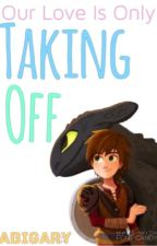 Taking Off...|| A HTTYD Fanfic (Completed) by bundle-bab