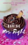 Baking Mrs. Right (Book 4, Lonstino & Greenwood Series) cover