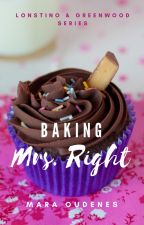 Baking Mrs. Right (Book 4, Lonstino & Greenwood Series) by moudenes