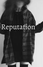 Reputation| l.h au| by xxHemmoidkxx