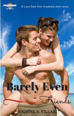 Barely Even Friends (Luna East No. 3) by KristelSVillar