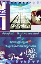 Adopted...By The One and Only, Stacyplays!!!❤️ *On Break* by DiLovesAnimals