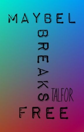 Maybel Breaks Free by talfor