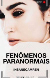 Fenômenos Paranormais ☠ Camren cover