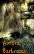 Aurora Barbossa (A Pirates of the Caribbean Story) by Melanie_Rosen