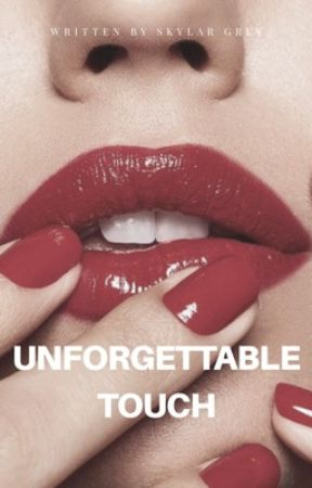 Unforgettable Touch by 1SkylarGrey1